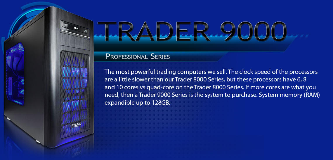 Trader 9000 Series Advanced Trading Computer Models